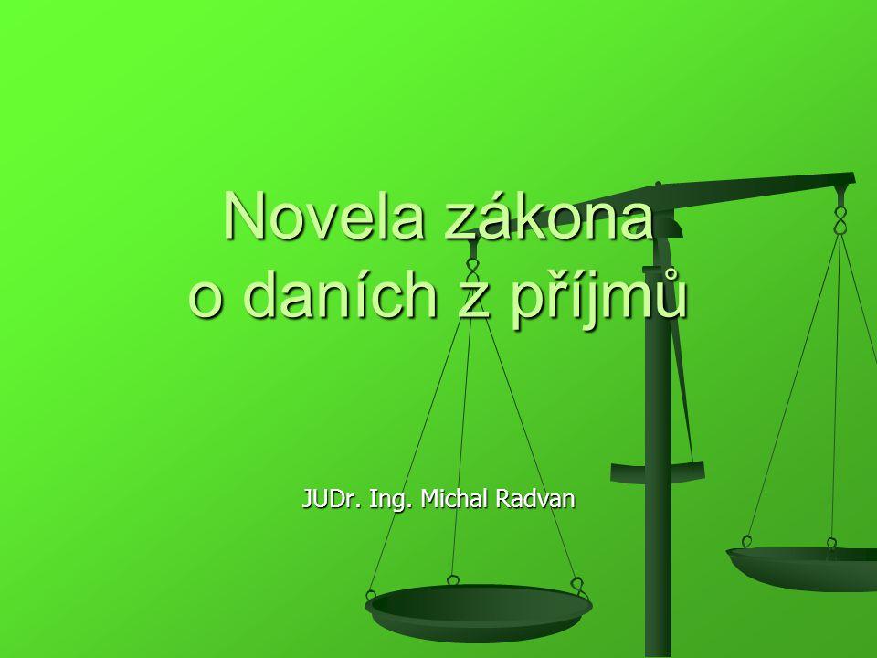 Novela zákona o daních z příjmů JUDr. Ing. Michal Radvan