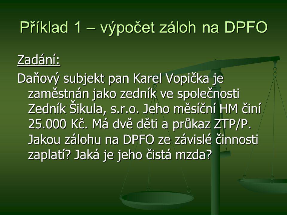 Příklad 1 – výpočet záloh na DPFO Zadání: Daňový subjekt pan Karel Vopička je zaměstnán jako zedník ve společnosti Zedník Šikula, s.r.o.
