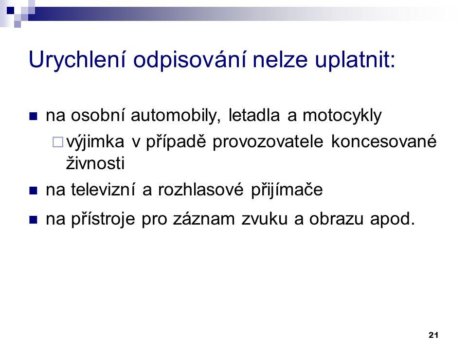 21 Urychlení odpisování nelze uplatnit: na osobní automobily, letadla a motocykly  výjimka v případě provozovatele koncesované živnosti na televizní