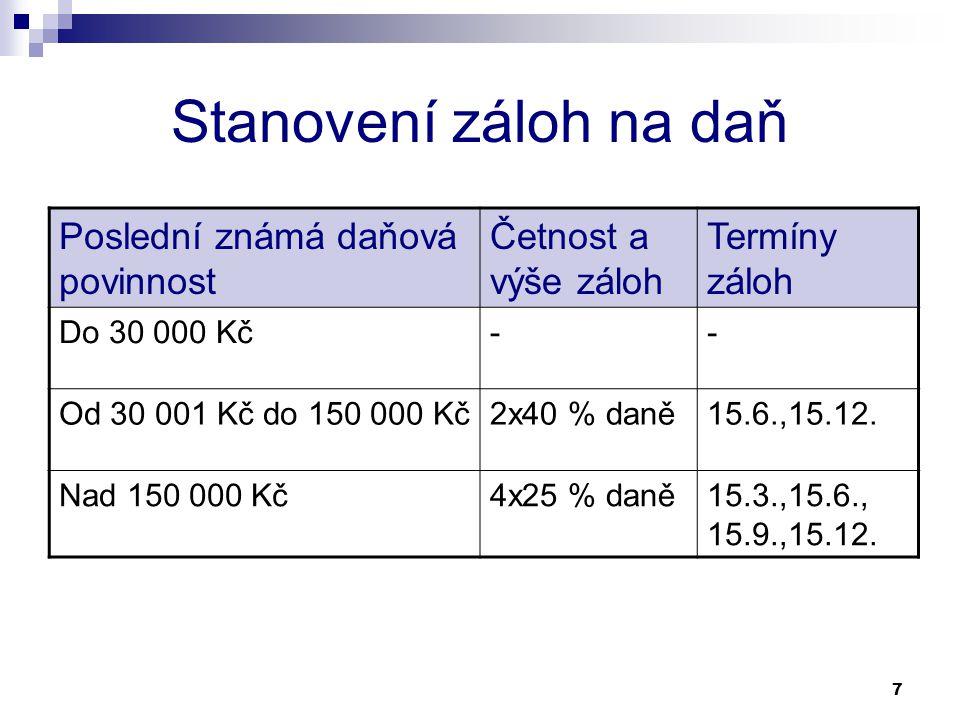 7 Stanovení záloh na daň Poslední známá daňová povinnost Četnost a výše záloh Termíny záloh Do 30 000 Kč-- Od 30 001 Kč do 150 000 Kč2x40 % daně15.6.,15.12.