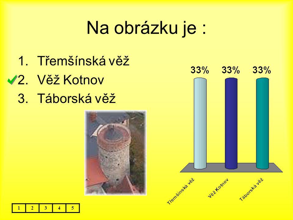 Na obrázku je : 12345 1.Třemšínská věž 2.Věž Kotnov 3.Táborská věž
