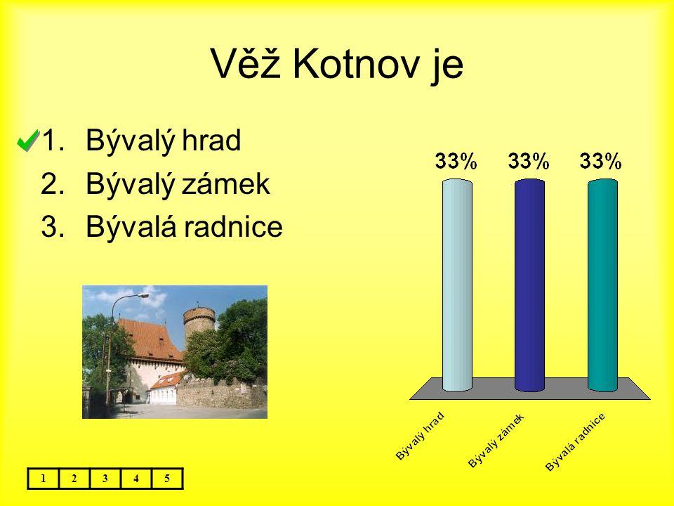 Věž Kotnov je 12345 1.Bývalý hrad 2.Bývalý zámek 3.Bývalá radnice
