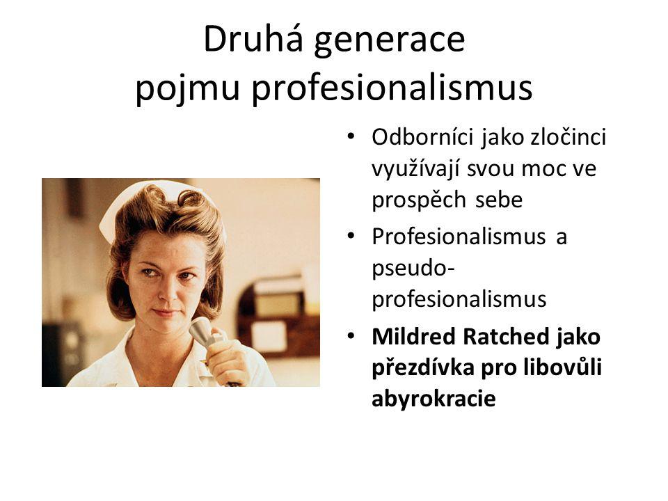 Druhá generace pojmu profesionalismus Odborníci jako zločinci využívají svou moc ve prospěch sebe Profesionalismus a pseudo- profesionalismus Mildred
