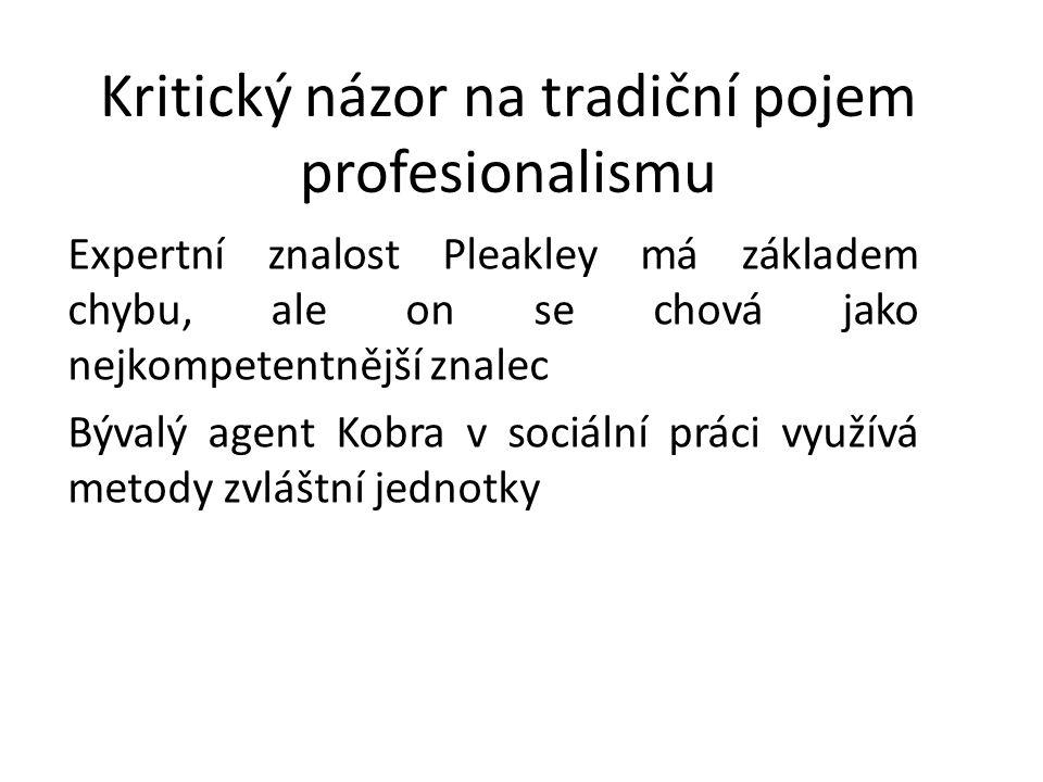 Kritický názor na tradiční pojem profesionalismu Expertní znalost Pleakley má základem chybu, ale on se chová jako nejkompetentnější znalec Bývalý agent Kobra v sociální práci využívá metody zvláštní jednotky