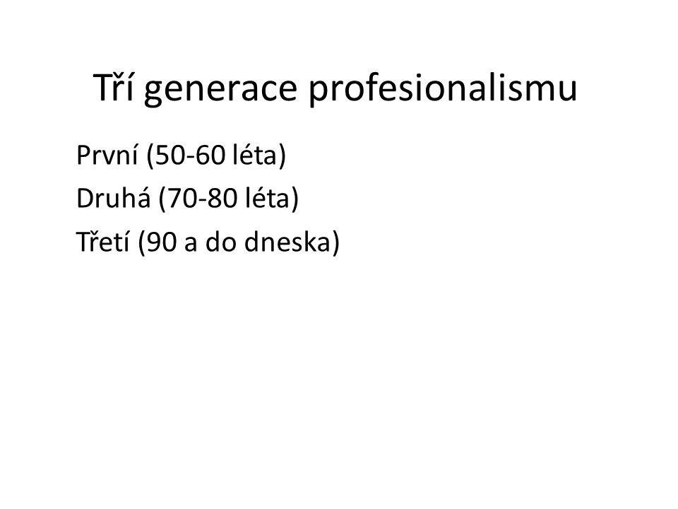 Tří generace profesionalismu První (50-60 léta) Druhá (70-80 léta) Třetí (90 a do dneska)