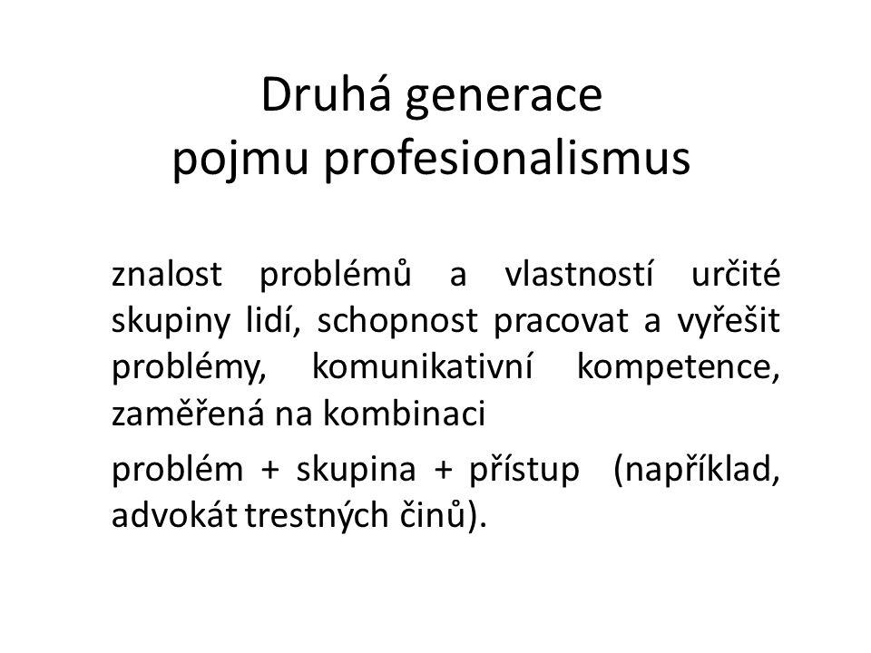 Druhá generace pojmu profesionalismus znalost problémů a vlastností určité skupiny lidí, schopnost pracovat a vyřešit problémy, komunikativní kompetence, zaměřená na kombinaci problém + skupina + přístup (například, advokát trestných činů).