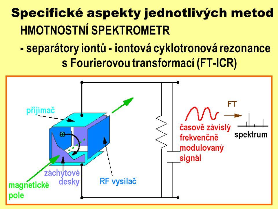 Specifické aspekty jednotlivých metod HMOTNOSTNÍ SPEKTROMETR - separátory iontů - iontová cyklotronová rezonance s Fourierovou transformací (FT-ICR)