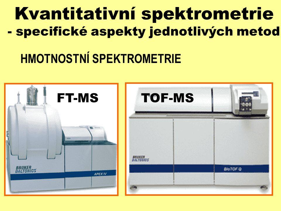 Kvantitativní spektrometrie - specifické aspekty jednotlivých metod HMOTNOSTNÍ SPEKTROMETRIE FT-MSTOF-MS