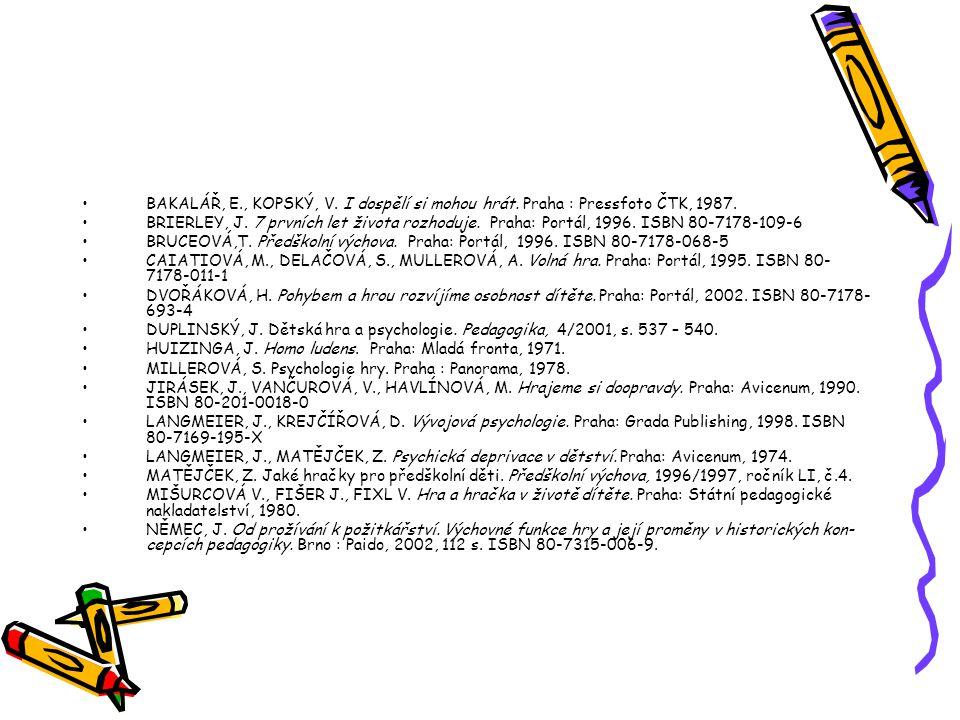 BAKALÁŘ, E., KOPSKÝ, V. I dospělí si mohou hrát. Praha : Pressfoto ČTK, 1987. BRIERLEY, J. 7 prvních let života rozhoduje. Praha: Portál, 1996. ISBN 8