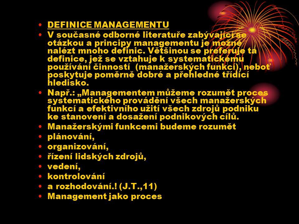 DEFINICE MANAGEMENTU V současné odborné literatuře zabývající se otázkou a principy managementu je možné nalézt mnoho definic. Většinou se preferuje t
