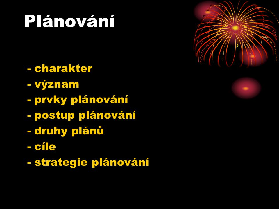Plánování - charakter - význam - prvky plánování - postup plánování - druhy plánů - cíle - strategie plánování