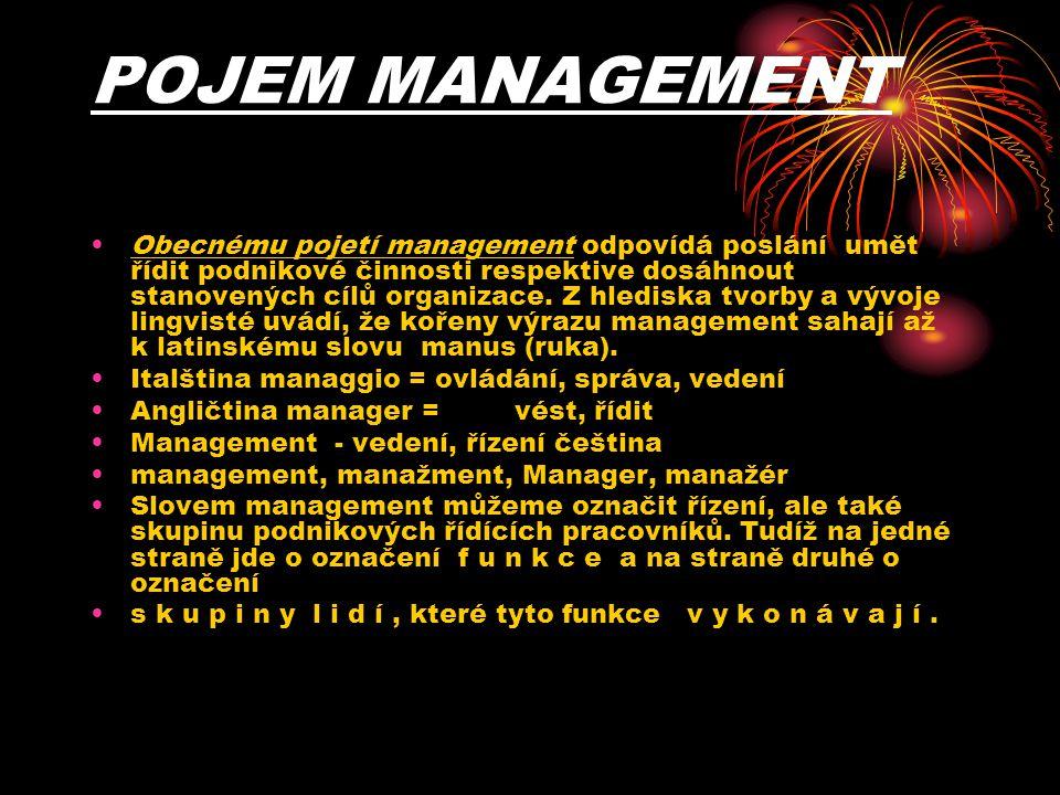 POJEM MANAGEMENT Obecnému pojetí management odpovídá poslání umět řídit podnikové činnosti respektive dosáhnout stanovených cílů organizace. Z hledisk