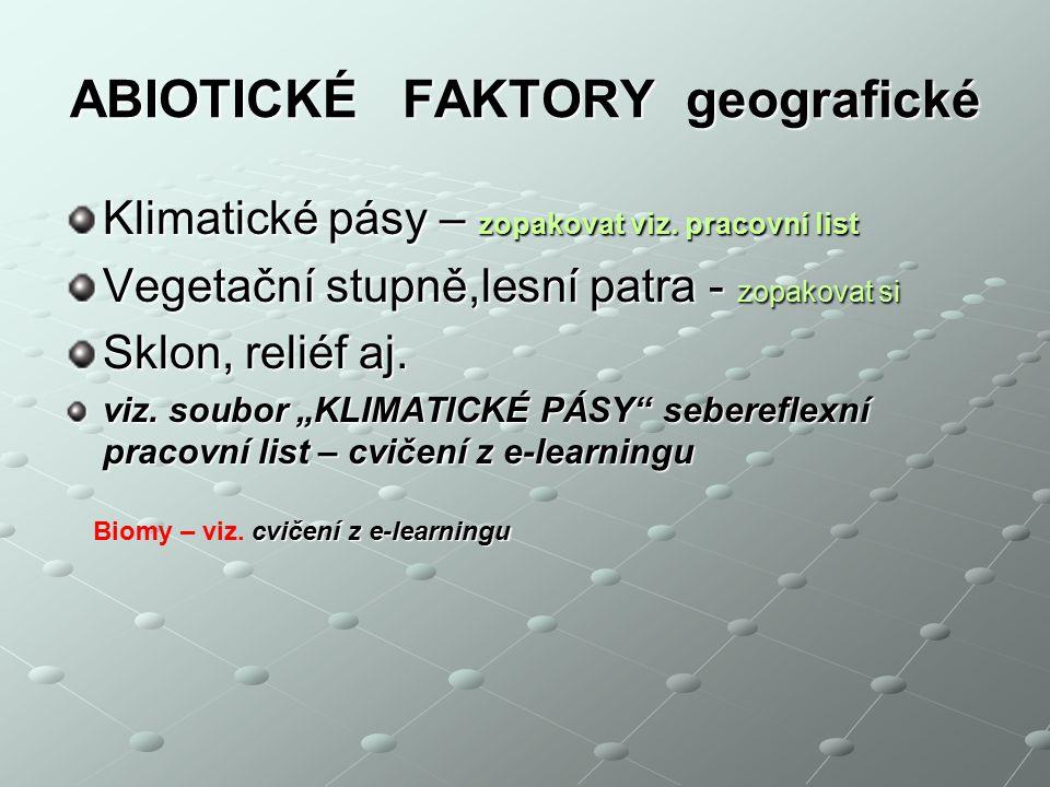 FAKTORY ABIOTICKÉ: FAKTORY ABIOTICKÉ: - KLIMATICKÉ - energetické = teplo, světlo, - atmosférické = chemické a fyzikální - atmosférické = chemické a fy