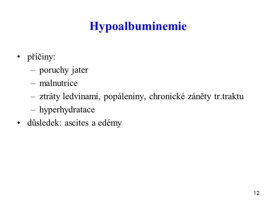12 Hypoalbuminemie příčiny: –poruchy jater –malnutrice –ztráty ledvinami, popáleniny, chronické záněty tr.traktu –hyperhydratace důsledek: ascites a edémy