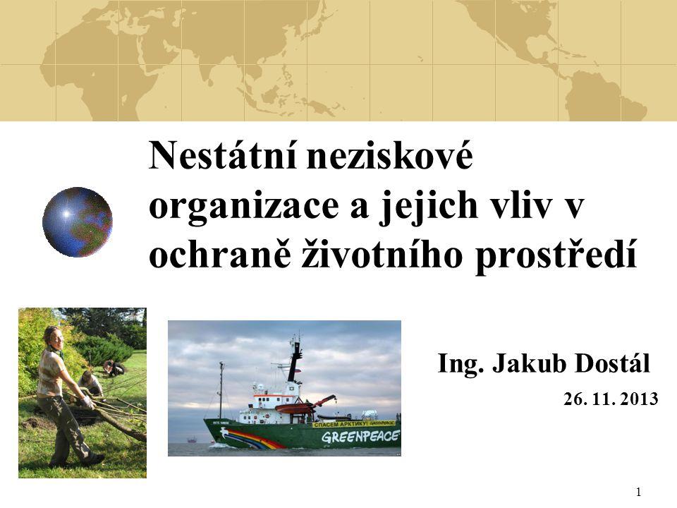 1 Nestátní neziskové organizace a jejich vliv v ochraně životního prostředí Ing. Jakub Dostál 26. 11. 2013