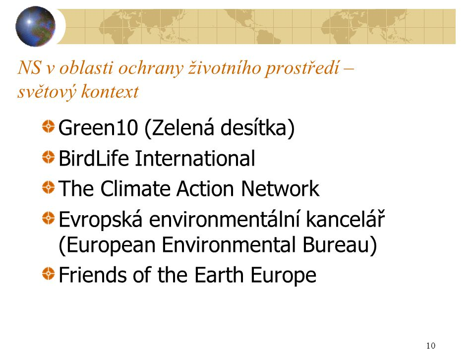 NS v oblasti ochrany životního prostředí – světový kontext Green10 (Zelená desítka) BirdLife International The Climate Action Network Evropská environmentální kancelář (European Environmental Bureau) Friends of the Earth Europe 10