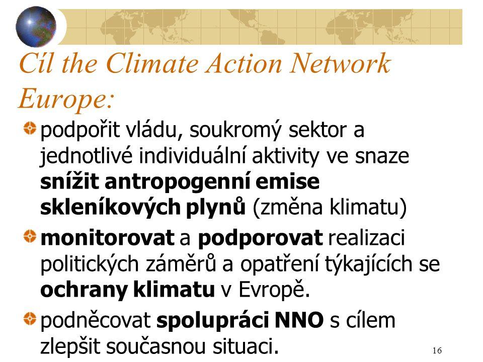 Cíl the Climate Action Network Europe: podpořit vládu, soukromý sektor a jednotlivé individuální aktivity ve snaze snížit antropogenní emise skleníkových plynů (změna klimatu) monitorovat a podporovat realizaci politických záměrů a opatření týkajících se ochrany klimatu v Evropě.