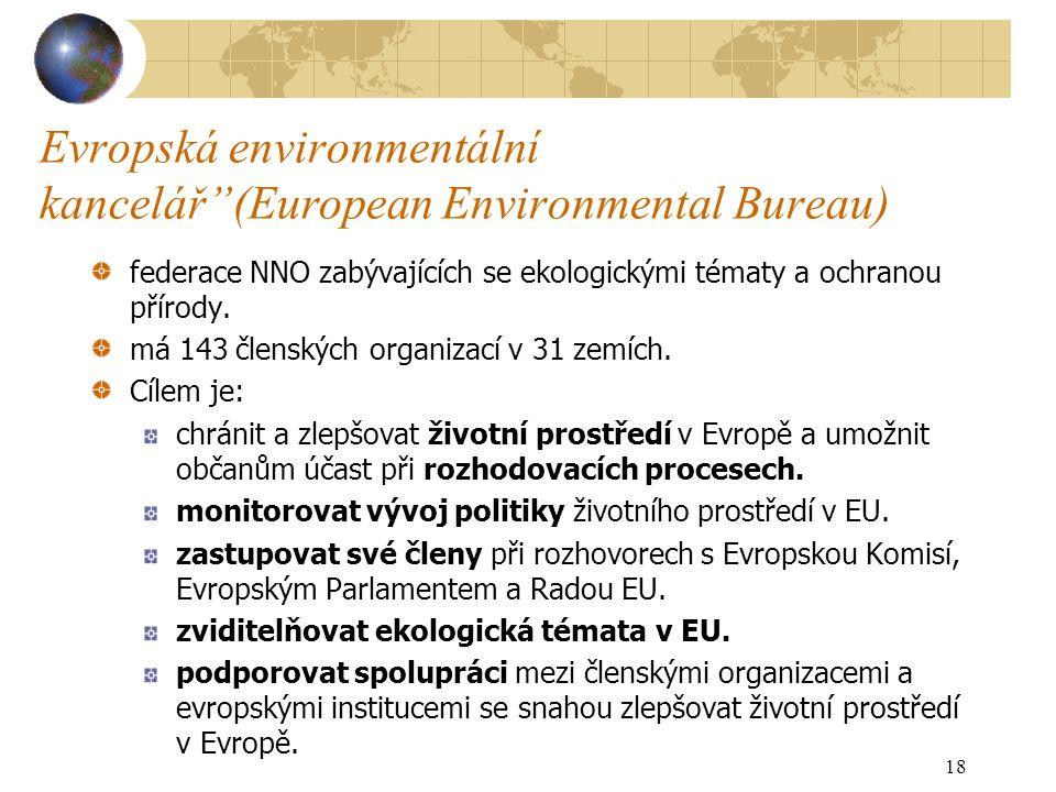 """Evropská environmentální kancelář""""(European Environmental Bureau) federace NNO zabývajících se ekologickými tématy a ochranou přírody. má 143 členskýc"""