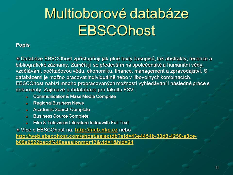 11 Multioborové databáze EBSCOhost Popis Databáze EBSCOhost zpřístupňují jak plné texty časopisů, tak abstrakty, recenze a bibliografické záznamy.