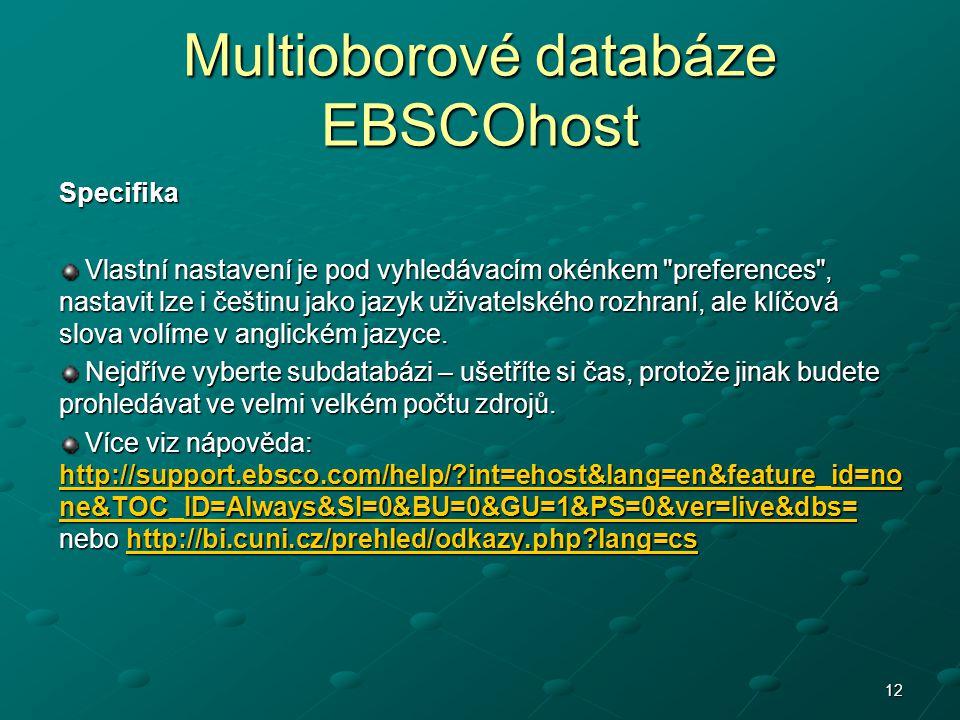 Multioborové databáze EBSCOhost Specifika Vlastní nastavení je pod vyhledávacím okénkem preferences , nastavit lze i češtinu jako jazyk uživatelského rozhraní, ale klíčová slova volíme v anglickém jazyce.