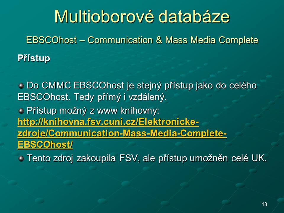 13 Multioborové databáze EBSCOhost – Communication & Mass Media Complete Přístup Do CMMC EBSCOhost je stejný přístup jako do celého EBSCOhost. Tedy př