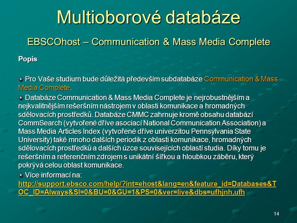 14 Multioborové databáze EBSCOhost – Communication & Mass Media Complete Popis Pro Vaše studium bude důležitá především subdatabáze Communication & Ma