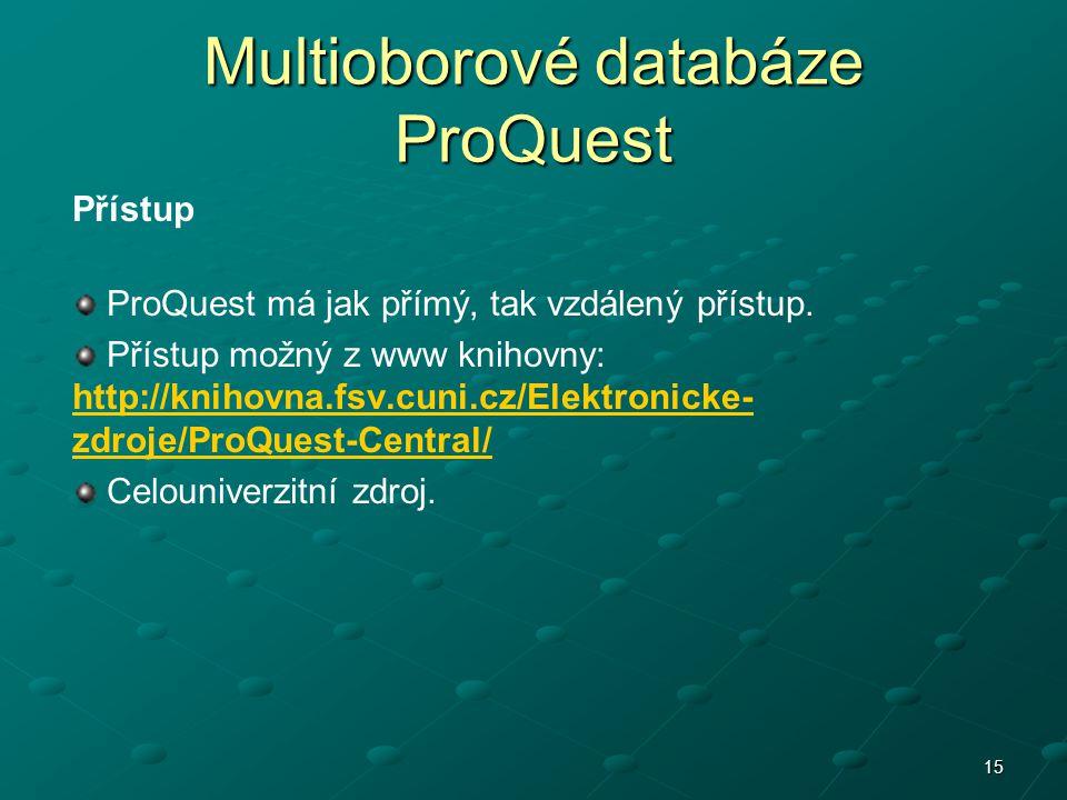 15 Multioborové databáze ProQuest Přístup ProQuest má jak přímý, tak vzdálený přístup. Přístup možný z www knihovny: http://knihovna.fsv.cuni.cz/Elekt