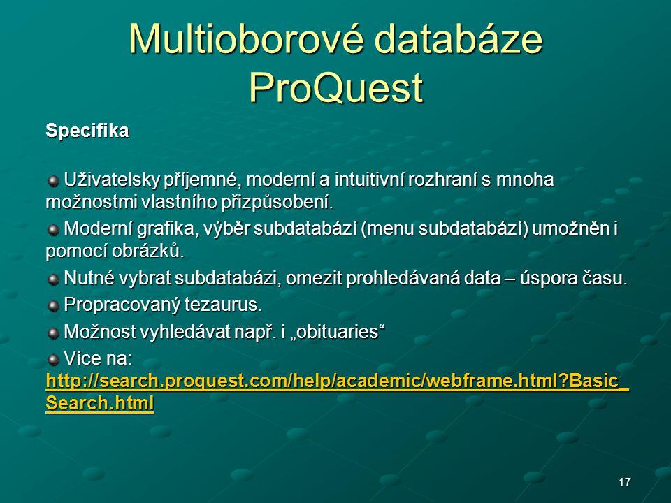 17 Multioborové databáze ProQuest Specifika Uživatelsky příjemné, moderní a intuitivní rozhraní s mnoha možnostmi vlastního přizpůsobení. Uživatelsky