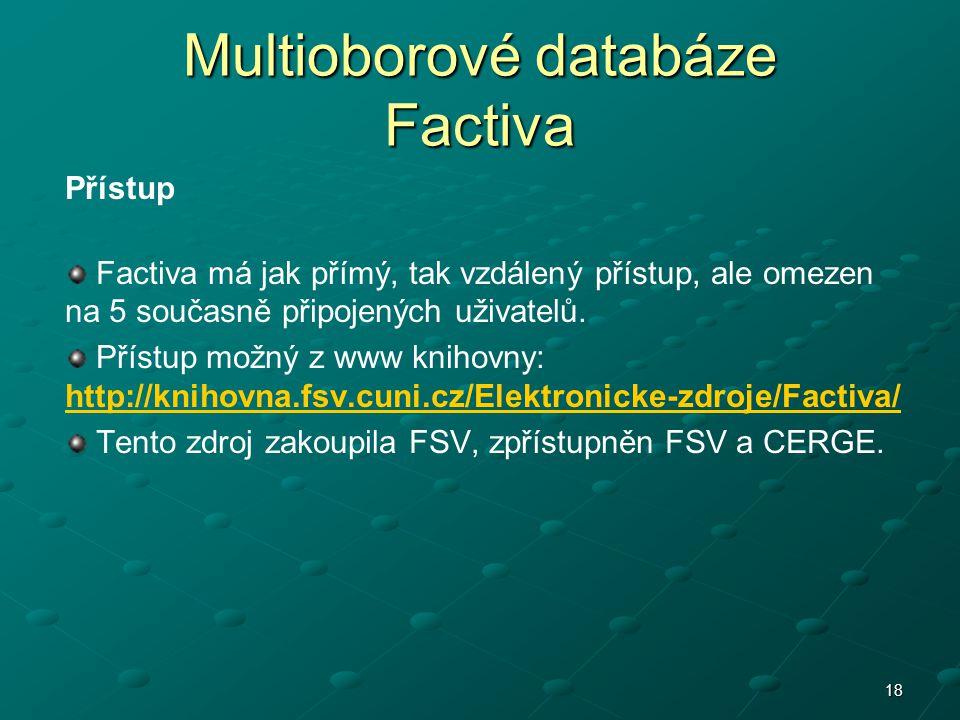18 Multioborové databáze Factiva Přístup Factiva má jak přímý, tak vzdálený přístup, ale omezen na 5 současně připojených uživatelů. Přístup možný z w