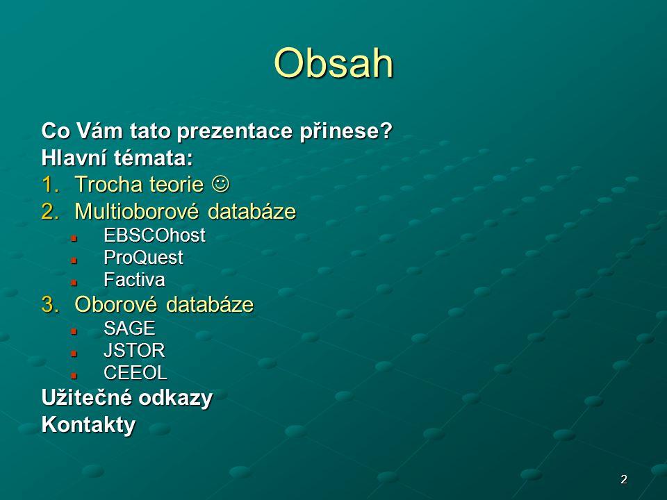 2 Obsah Co Vám tato prezentace přinese? Hlavní témata: 1.Trocha teorie 1.Trocha teorie 2.Multioborové databáze EBSCOhost EBSCOhost ProQuest ProQuest F