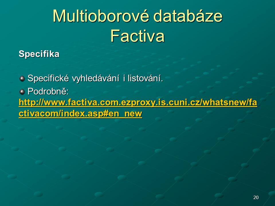 20 Multioborové databáze Factiva Specifika Specifické vyhledávání i listování. Specifické vyhledávání i listování. Podrobně: http://www.factiva.com.ez