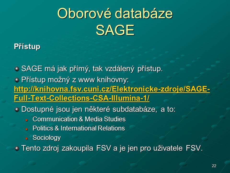 Oborové databáze SAGE Přístup SAGE má jak přímý, tak vzdálený přístup. SAGE má jak přímý, tak vzdálený přístup. Přístup možný z www knihovny: http://k