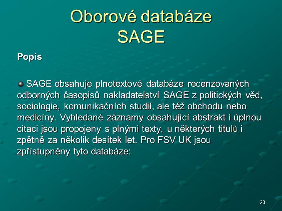 Oborové databáze SAGE Popis SAGE obsahuje plnotextové databáze recenzovaných odborných časopisů nakladatelství SAGE z politických věd, sociologie, komunikačních studií, ale též obchodu nebo medicíny.