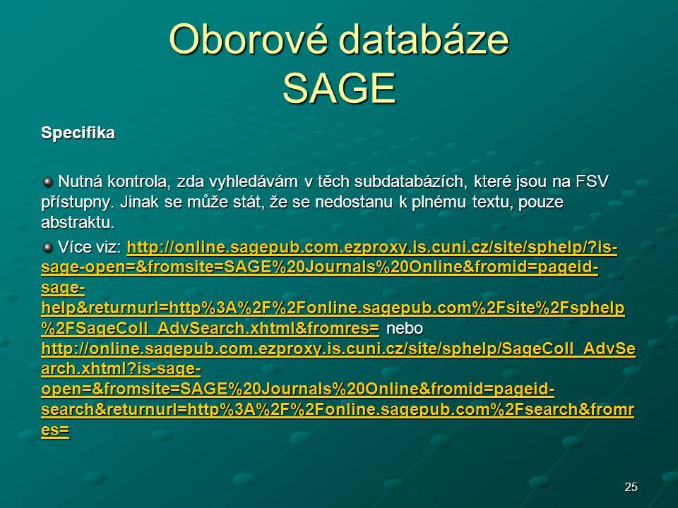 Oborové databáze SAGE Specifika Nutná kontrola, zda vyhledávám v těch subdatabázích, které jsou na FSV přístupny. Jinak se může stát, že se nedostanu
