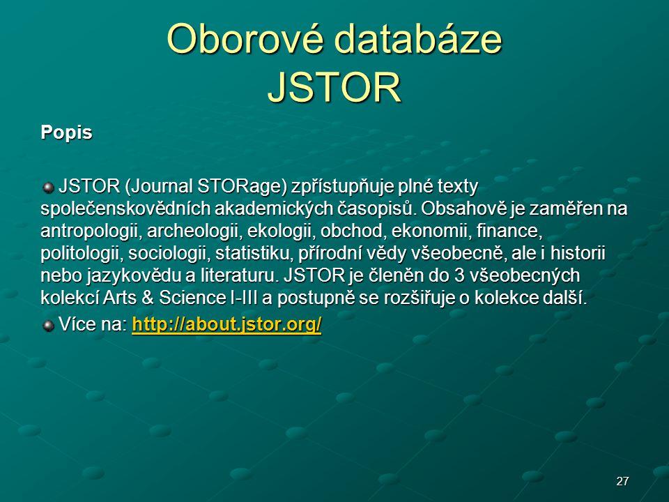 Oborové databáze JSTOR Popis JSTOR (Journal STORage) zpřístupňuje plné texty společenskovědních akademických časopisů.
