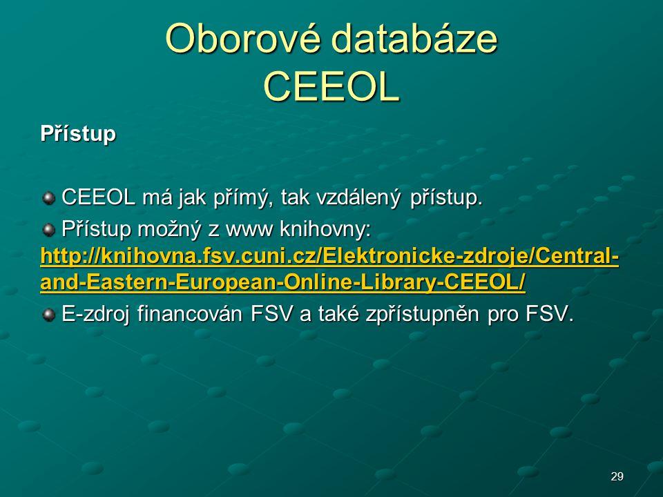 Oborové databáze CEEOL Přístup CEEOL má jak přímý, tak vzdálený přístup. CEEOL má jak přímý, tak vzdálený přístup. Přístup možný z www knihovny: http: