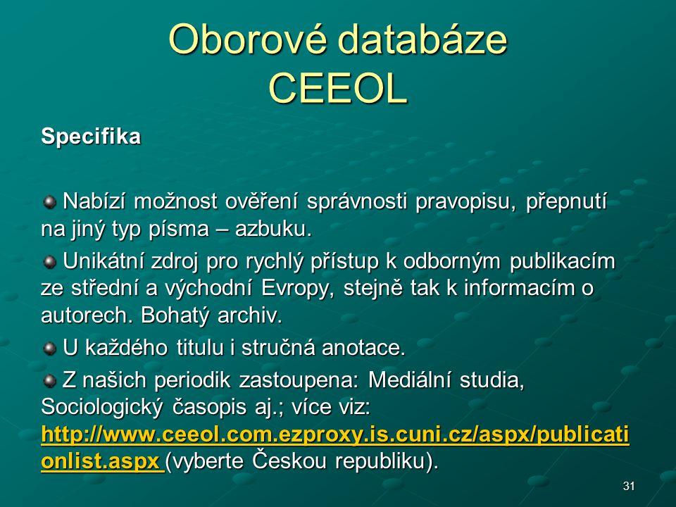 Oborové databáze CEEOL Specifika Nabízí možnost ověření správnosti pravopisu, přepnutí na jiný typ písma – azbuku. Nabízí možnost ověření správnosti p