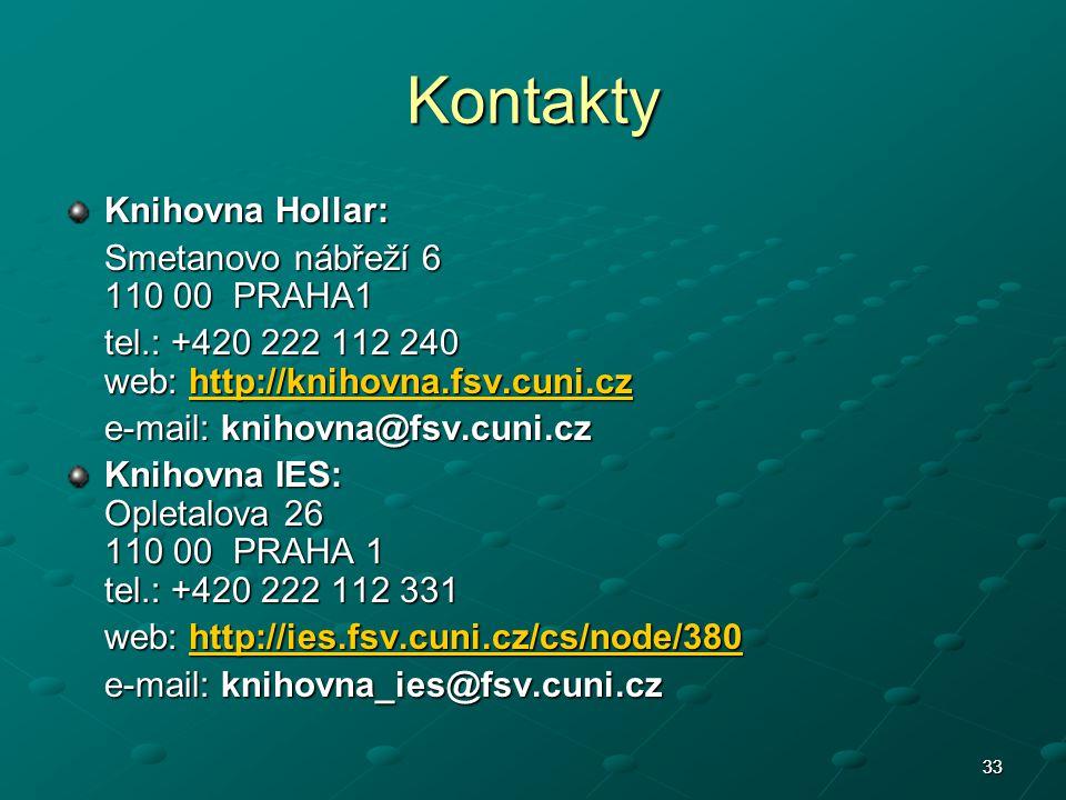 33 Kontakty Knihovna Hollar: Smetanovo nábřeží 6 110 00 PRAHA1 tel.: +420 222 112 240 web: http://knihovna.fsv.cuni.cz http://knihovna.fsv.cuni.cz e-m