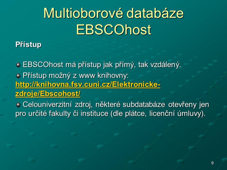 9 Multioborové databáze EBSCOhost Přístup EBSCOhost má přístup jak přímý, tak vzdálený. EBSCOhost má přístup jak přímý, tak vzdálený. Přístup možný z