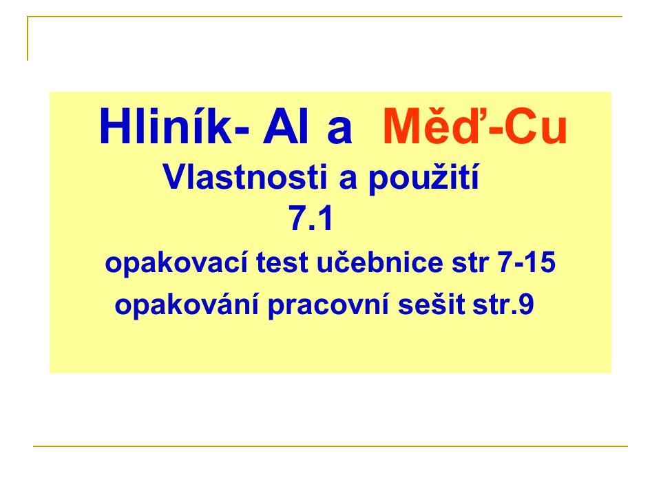 Hliník- Al a Měď-Cu Vlastnosti a použití 7.1 opakovací test učebnice str 7-15 opakování pracovní sešit str.9