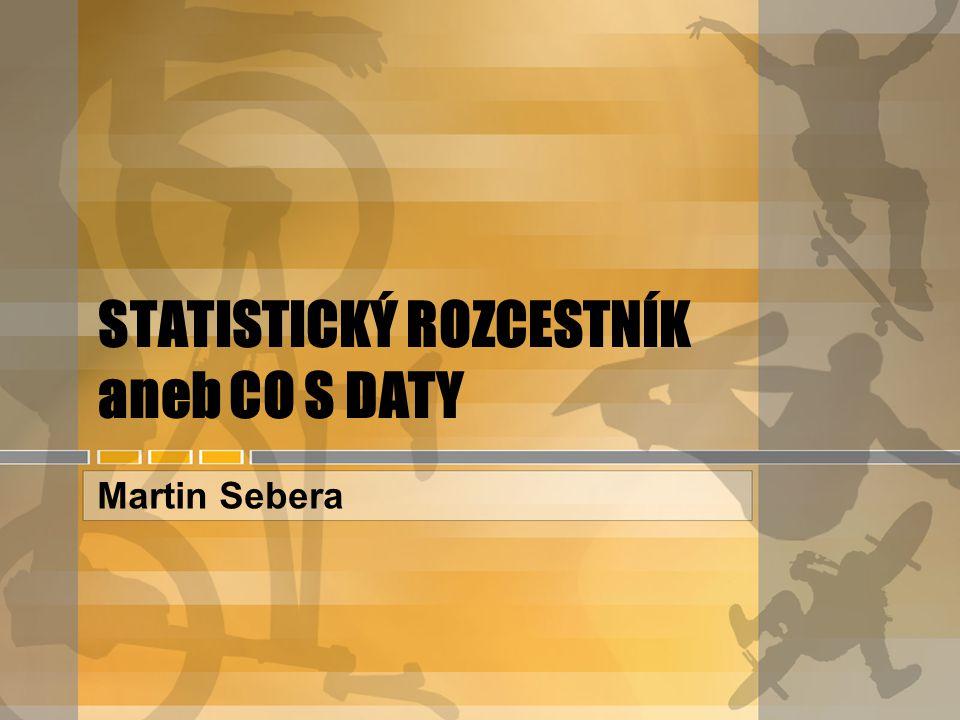 STATISTICKÝ ROZCESTNÍK aneb CO S DATY Martin Sebera