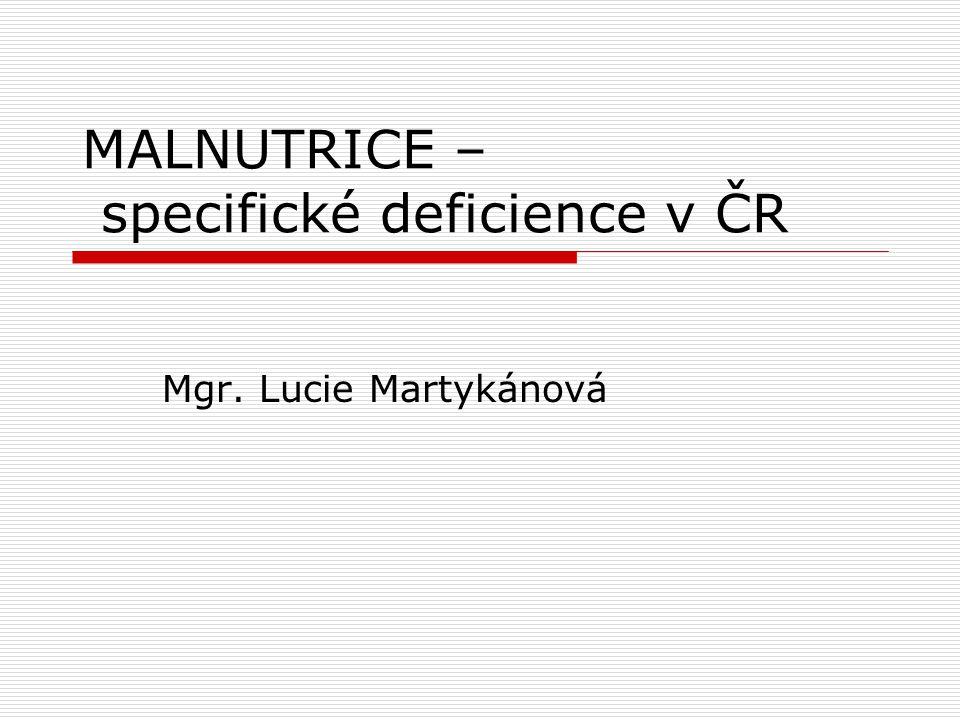 MALNUTRICE – specifické deficience v ČR Mgr. Lucie Martykánová