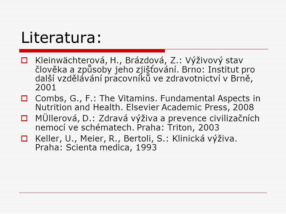 Literatura:  Kleinwächterová, H., Brázdová, Z.: Výživový stav člověka a způsoby jeho zjišťování. Brno: Institut pro další vzdělávání pracovníků ve zd