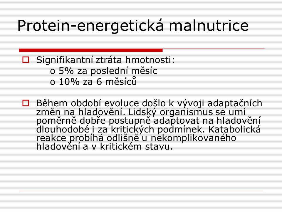 Protein-energetická malnutrice  Signifikantní ztráta hmotnosti: o 5% za poslední měsíc o 10% za 6 měsíců  Během období evoluce došlo k vývoji adapta