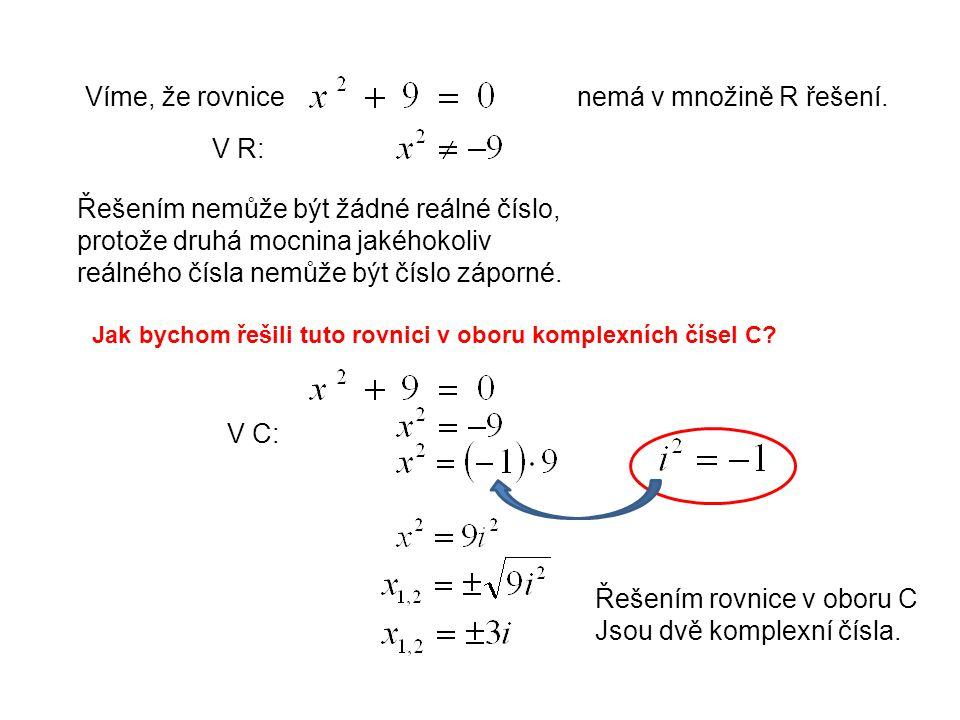 Víme, že rovnice nemá v množině R řešení.