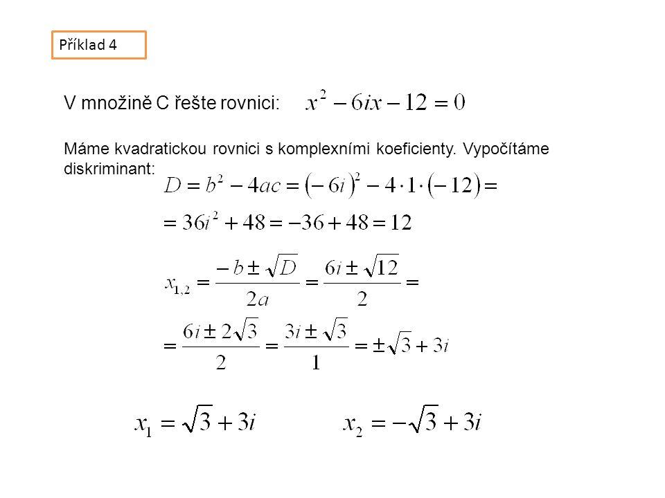 Příklad 4 V množině C řešte rovnici: Máme kvadratickou rovnici s komplexními koeficienty.