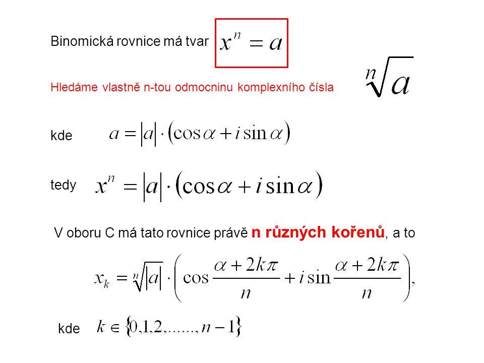 Binomická rovnice má tvar kde tedy V oboru C má tato rovnice právě n různých kořenů, a to kde Hledáme vlastně n-tou odmocninu komplexního čísla