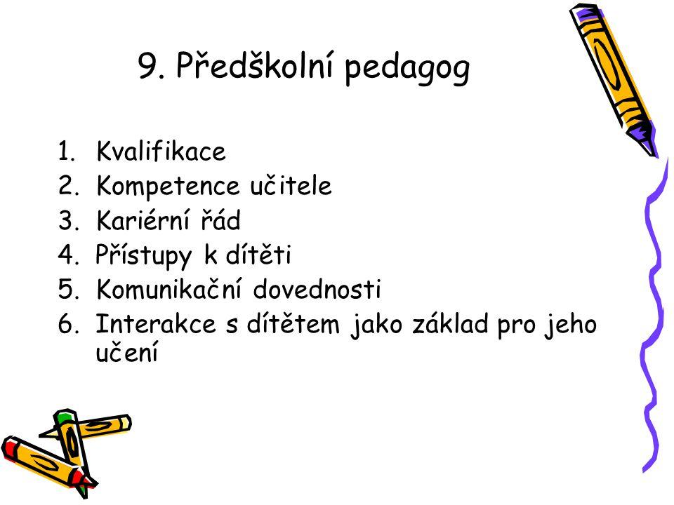 9. Předškolní pedagog 1.Kvalifikace 2.Kompetence učitele 3.Kariérní řád 4.Přístupy k dítěti 5.Komunikační dovednosti 6.Interakce s dítětem jako základ