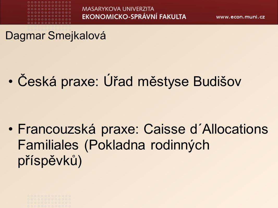 Dagmar Smejkalová Česká praxe: Úřad městyse Budišov Francouzská praxe: Caisse d´Allocations Familiales (Pokladna rodinných příspěvků)
