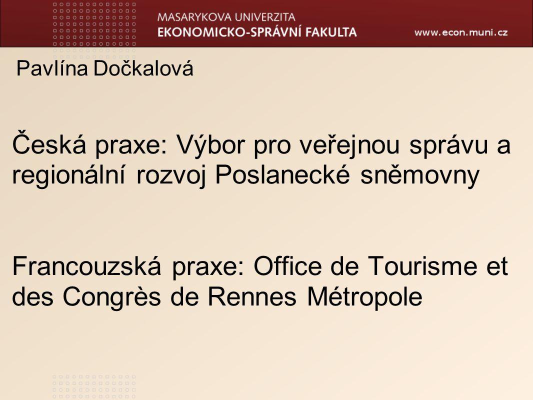 Pavlína Dočkalová Česká praxe: Výbor pro veřejnou správu a regionální rozvoj Poslanecké sněmovny Francouzská praxe: Office de Tourisme et des Congrès de Rennes Métropole